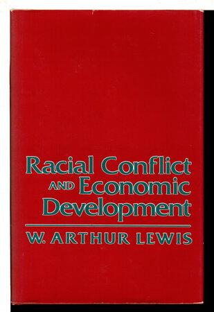 RACIAL CONFLICT AND ECONOMIC DEVELOPMENT. by Lewis, W. Arthur (1915-1991)
