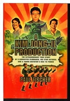 A KIM JONG-IL PRODUCTION: The Extraordinary True Story of a Kidnapped Filmmaker, His Star Actress, and a Young Dictator's Rise to Power. by Fischer, Paul.