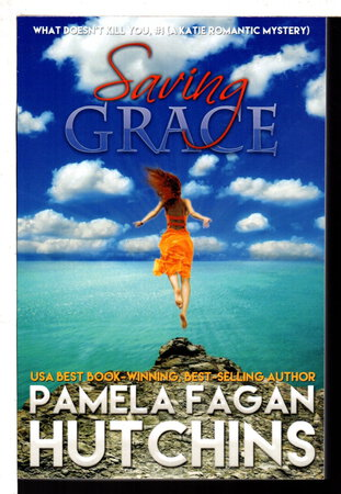 SAVING GRACE (What Doesn't Kill You, #1): A Katie Romantic Mystery by Hutchins, Pamela Fagan.