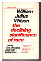 THE DECLINING SIGNIFICANCE OF RACE: Blacks and Changing American Institutions. by Wilson, William Julius.