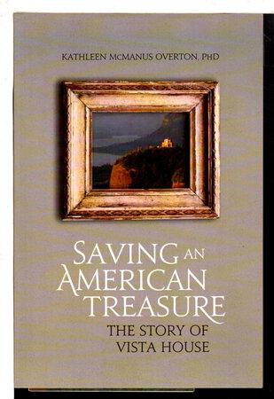 SAVING AN AMERICAN TREASURE: The Story of Vista House. by Overton, Kathleen McManus PhD.