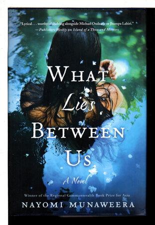 WHAT LIES BETWEEN US. by Munaweera, Nayomi.