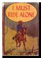 I MUST RIDE ALONE. by Gregory, Jackson (1882-1943)