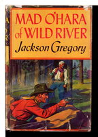 MAD O'HARA OF WILD RIVER. by Gregory, Jackson (1882-1943)
