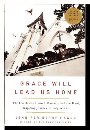 GRACE WILL LEAD US HOME: The Charleston Church Massacre and the Hard, Inspiring Journey to Forgiveness. by Hawes, Jennifer Berry.