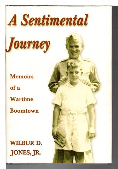 A SENTIMENTAL JOURNEY: Memoirs of a Wartime Boomtown. by Jones, Wilbur D., Jr.