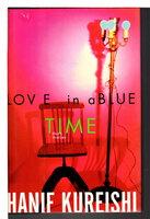 LOVE IN A BLUE TIME. by Kureishi, Harif.
