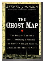 THE GHOST MAP: The Story of London's Most Terrifying Epidemic and How It Changed Science, Cities, and the Modern World. by Johnson, Steven.