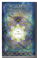 THE GLANCE: Songs of Soul Meeting. by Rumi [Jalaluddin Balkhi, 1207-1273], Coleman Banks and Nevit Ergin, translators.