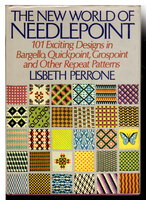 THE NEW WORLD OF NEEDLEPOINT: 101 Exciting Designs in Bargello, Quickpoint, Grospoint and Other Repeat Patterns. by Perrone, Lisbeth.