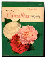 HOW TO GROW CAMELLIAS, Including a 600 Variety Encyclopedia. by Editors of Sunset Magazine; introduction by David L. Feathers