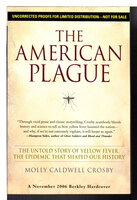 THE AMERICAN PLAGUE: The Untold Story of Yellow Fever, the Epidemic that Shaped Our History. by Crosby, Molly Caldwell.