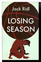 LOSING SEASON. by Ridl, Jack.