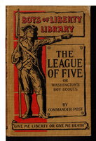 THE LEAGUE OF FIVE: Or, Washington's Boy Scouts (Boys of Liberty, #25) by Commander Post.
