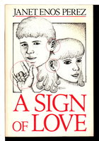 A SIGN OF LOVE. by Perez, Janet Enos.