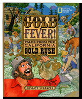 GOLD FEVER: Tales from the California Gold Rush. by Schanzer, Rosalyn.