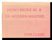 HOW I BROKE IN & SIX MODERN MASTERS. by Clark, Tom.