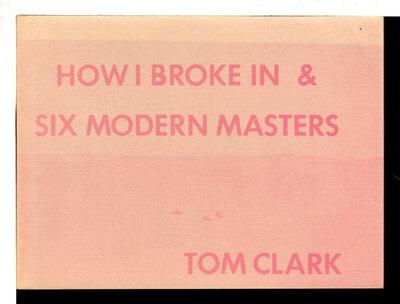 HOW I BROKE IN & SIX MODERN MASTERS by Clark, Tom