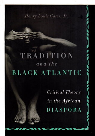TRADITION AND THE BLACK ATLANTIC: Critical Theory in the African Diaspora. by Gates, Henry Louis Jr.