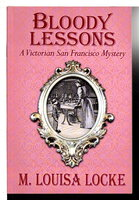 BLOODY LESSONS: A Victorian San Francisco Mystery. by Locke, M. Louisa.
