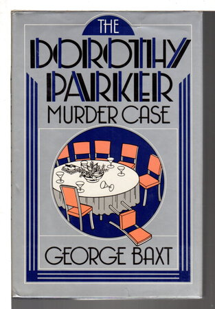 THE DOROTHY PARKER MURDER CASE. by Baxt, George.