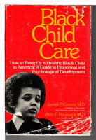 BLACK CHILD CARE: How to Bring Up a Healthy Black Child in America - A Guide to Emotional and Psychological Development. by Comer, James P. and Alvin F. Poussaint