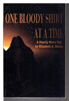 ONE BLOODY SHIRT AT A TIME: A Deputy Ricos Tale. by Garcia, Elizabeth A.