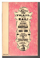 FROM TRAIL TO RAIl! Being a History of the City of Roseville, California. 1864-1909. by Davis, Leonard.