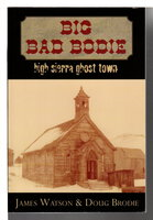 BIG BAD BODIE: High Sierra Ghost Town. by Watson, James and Doug Brodie.