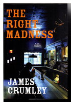 THE RIGHT MADNESS. by Crumley, James.