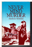 NEVER MIND MURDER. by Wosmek, Frances.