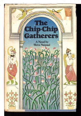 THE CHIP-CHIP GATHERERS. by Naipaul, Shiva (1945-1985)