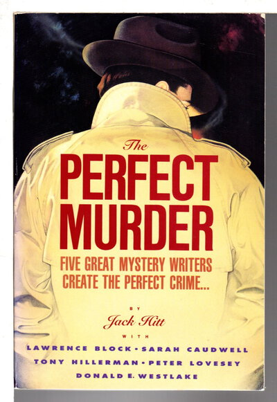 THE PERFECT MURDER: Five Great Mystery Writers Create the Perfect Crime. by Hitt, Jack; Lawrence Block, Sarah Caudwell, Tony Hillerman, Peter Lovesey and Donald Westlake.