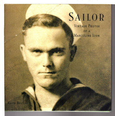 SAILOR: Vintage Photographs of a Masculine Icon. by Bentley, Kevin, editor.