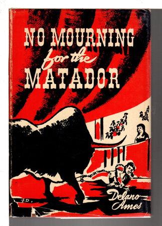 NO MOURNING FOR THE MATADOR. by Ames, Delano (1906-1987)