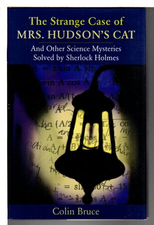 THE STRANGE CASE OF MRS. HUDSON'S CAT: And Other Science Mysteries Solved By Sherlock Holmes. by Bruce, Colin.