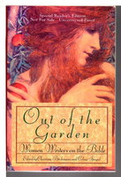 OUT OF THE GARDEN: Women Writers on the Bible. by Buchmann, Christina and Celina Spiegel, editors.