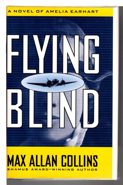 FLYING BLIND: A Novel of Amelia Earhart. by Collins, Max Allan.