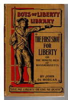 THE FIRST SHOT FOR LIBERTY or The Minute Men of Massachusetts (Boys of Liberty Library) by De Morgan, John.