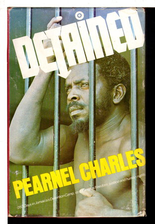 DETAINED: 283 Days in Jamaica's Detention Camp, Struggling for Freedom, Justice and Human Rights!. by Charles, Pearnel.