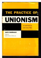 THE PRACTICE OF UNIONISM. by Barbash, Jack.