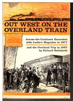 OUT WEST ON THE OVERLAND TRAIN: Across-The-Continent Excursion with Leslie's Magazine in 1877, And Overland Trip in 1967. by Reinhardt, Richard.