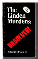 THE LINDEN MURDERS: UNSOLVED! by Brown, William F. Jr.