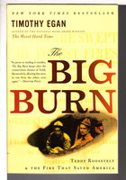THE BIG BURN: Teddy Roosevelt and the Fire that Saved America. by Egan, Timothy.