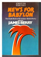 NEWS FROM BABYLON: The Chatto Book of Westindian-British Poetry. by Berry, James, editor.