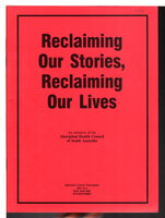RECLAIMING OUR STORIES, RECLAIMING OUR LIVES: Report of the Aboriginal Deaths in Custody Counselling Project: June 1994 to September 1994. Dulwich Centre Newsletter, 1995, Number 1. by Aboriginal Health Council of South Australia