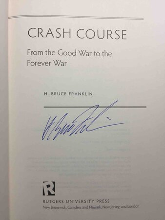CRASH COURSE: From the Good War to the Forever War. by Franklin, H. Bruce