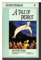 A TALE OF PIERROT and Other Stories. by Dennison, George.