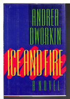 ICE AND FIRE. by Dworkin, Andrea.