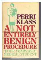 A NOT ENTIRELY BENIGN PROCEDURE: Four Years As A Medical Student. by Klass, Perri.